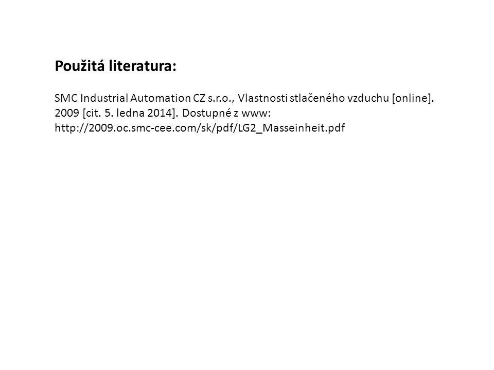 Použitá literatura: SMC Industrial Automation CZ s.r.o., Vlastnosti stlačeného vzduchu [online]. 2009 [cit. 5. ledna 2014]. Dostupné z www: